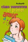 Como sobrevivir al primer amor / How to Survive the First Love