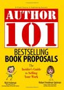 Author 101 Bestselling Book Proposals The Insider's Guide to Selling Your Work