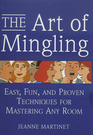 The Art of Mingling Easy Fun and Proven Techniques for Mastering Any Room