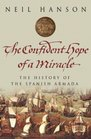 The Confident Hope of a Miracle The True History of the Spanish Armada