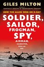 Soldier Sailor Frogman Spy Airman Gangster Kill or Die How the Allies Won on D-Day