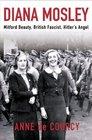Diana Mosley : Mitford Beauty, British Fascist, Hitler's Angel