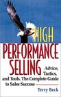High Performance Selling Advice Tatics and Tools  The Complete Guide to Sales Success