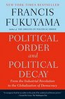 Political Order and Political Decay From the Industrial Revolution to the Globalization of Democracy