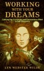 Working With Your Dreams Linking the Conscious and Unconscious Mind in Self-Discovery