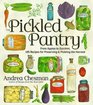 The Pickled Pantry 175 Tasty Recipes for Making and Enjoying Homemade Pickles