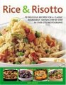 Rice  Risotto 75 delicious ways with a classic ingredient shown step by step in 300 photographs