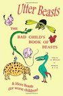 Utter Beasts The Bad Child's Book of Beasts and More Beasts