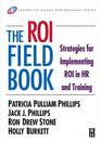 The ROI Fieldbook Strategies for Implementing ROI in HR and Training