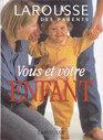 Larousse des parents - Vous et votre enfant