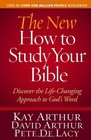 The New How to Study Your Bible Discover the Life-Changing Approach to God's Word