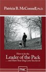 How to be the Leader of the PackAnd have Your Dog Love You For It