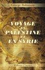 Voyage en Palestine et en Syrie Traduction revue et annote par l'auteur Tome 2 Syrie