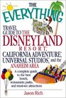 The Everything Travel Guide to the Disneyland Resort California Adventure Universal Studios and the Anaheim Area A Complete Guide to the Best Hotels  and Must-See Attractions