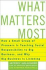 What Matters Most How a Small Group of Pioneers Is Teaching Social Responsibility to Big Business and Why Big Business Is Listening