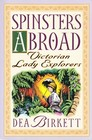 Spinsters Abroad: Victorian Lady Explorers