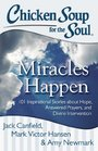 Chicken Soup for the Soul Miracles Happen 101 Inspirational Stories about Hope Answered Prayers and Divine Intervention