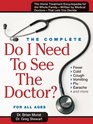 Do I Need to See the Doctor The Home-Treatment Encyclopedia - Written by Medical Doctors
