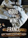 The Food and Wine of France Eating and Drinking from Champagne to Provence