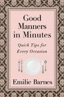 Good Manners in Minutes Quick Tips for Every Occasion
