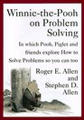 Winnie-The-Pooh on Problem Solving In Which Pooh Piglet and Friends Explore How to Solve Problems So You Can Too