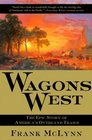 Wagons West The Epic Story of America's Overland Trails