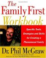 The Family First Workbook  Specific Tools Strategies and Skills for Creating a Phenomenal Family
