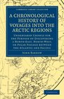 A Chronological History of Voyages into the Arctic Regions Undertaken Chiefly for the Purpose of Discovering a North-East North-West or Polar  Library Collection - Polar Exploration