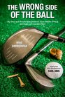 The Wrong Side of the Ball My Fun and Frustrating Search for a Better Swing through Left-handed Golf