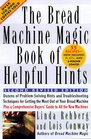 The Bread Machine Magic Book of Helpful Hints: Dozens of Problem-Solving Hints and Troubleshooting Techniques for Getting the Most Out of Your Bread Machine Includes 55 Recipes
