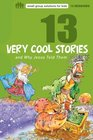 13 Very Cool Stories and Why Jesus Told Them (Small Group Solutions for Kids)