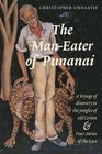 The Man-eater of Punanai A Voyage of Discovery to the Jungles of Old Ceylon and Four Stories of the East