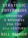 The Strategic Enterprise Growing a Business for the 21st Century