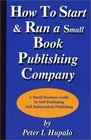 How To Start And Run A Small Book Publishing Company A Small Business Guide To SelfPublishing And Independent Publishing