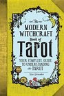 The Modern Witchcraft Book of Tarot Your Complete Guide to Understanding the Tarot