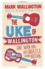 The Uke of Wallington One Man and his Ukulele round Britain