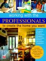 Working With the Professionals: To Create the Home You Want