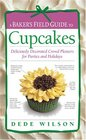 A Baker's Field Guide to Cupcakes Deliciously Decorated Crowd Pleasers for Parties and Holidays