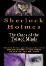 Sherlock Holmes The Cases of the Twisted Minds