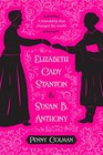 Elizabeth Cady Stanton and Susan B Anthony A Friendship That Changed the World
