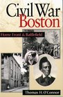 Civil War Boston: Home Front and Battlefield
