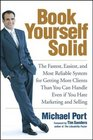 Book Yourself Solid : The Fastest, Easiest, and Most Reliable System for Getting More Clients Than You Can Handle Even if You Hate Marketing and Selling