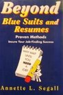 Beyond Blue Suits and Resumes: Proven Methods Insure Your Job-Finding Success