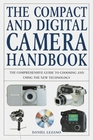The Compact and Digital Camera Handbook : The Comprehensive Guide to Choosing and Using the New Digital Imaging Technology