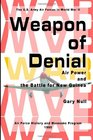 Weapon of Denial Air Power and the Battle for New Guinea