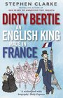 Dirty Bertie An English King Made in France