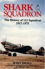 Shark Squadron The History of Squadron 112 RFC RAF 19171975