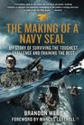 The Making of a Navy SEAL My Story of Surviving the Toughest Challenge and Training the Best