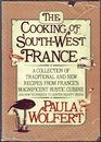The Cooking of Southwest France A Collection of Traditional and New Recipes from France's Magnificent Rustic Cuisine and New Techniques to Lighten