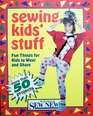 Sewing Kids Stuff: Fun Things for Kids to Wear and Share